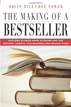 The Making of a Bestseller: Success Stories from Authors and the Editors, Agents, and Booksellers Behind Them 9780793193080