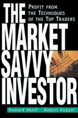 The Market Savvy Investor: Profit from the Techniques of the Top Traders 9780793127924
