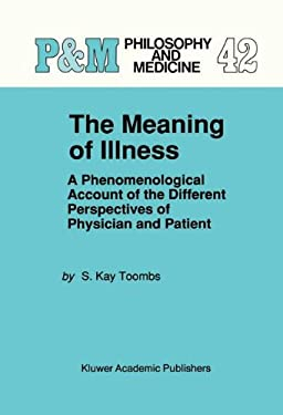 The Meaning of Illness: A Phenomenological Account of the Different Perspectives of Physician and Patient 9780792315704
