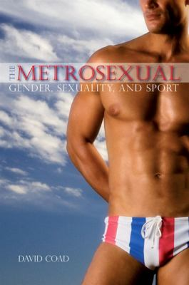 The Metrosexual: Gender, Sexuality, and Sport 9780791474105