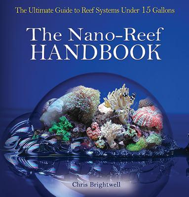 The Nano-Reef Handbook 9780793807178