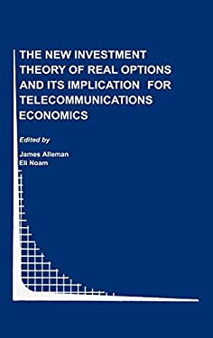 The New Investment Theory of Real Options and Its Implication for Telecommunications Economics 9780792377344