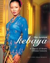 The Nyonya Kebaya: A Century of Straits Chinese Costume