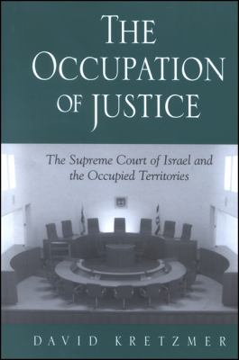 The Occupation of Justice: The Supreme Court of Israel and the Occupied Territories 9780791453377