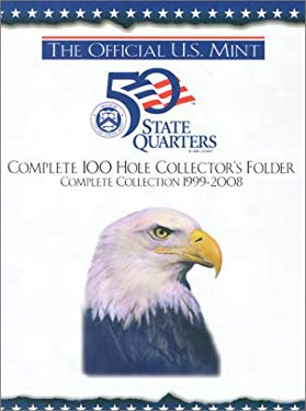 The Official U.S. Mint 50 State Quarters Complete 100 Hole Collector's Folder: Complete Collection 1999-2008 9780794807139