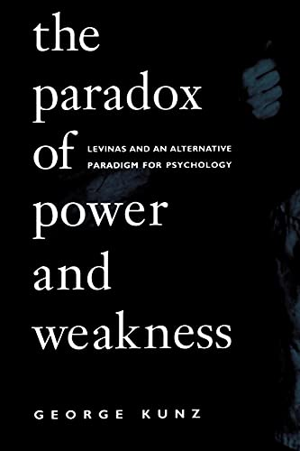 The Paradox of Power and Weakness: Levinas and an Alternative Paradigm for Psychology 9780791438909