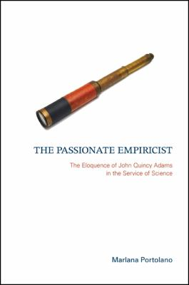 The Passionate Empiricist: The Eloquence of John Quincy Adams in the Service of Science 9780791476994
