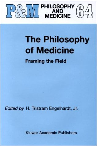 The Philosophy of Medicine: Framing the Field 9780792362234