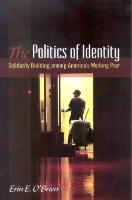 The Politics of Identity: Solidarity Building Among America's Working Poor 9780791475010