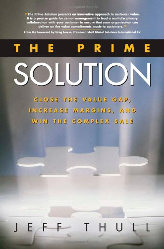 The Prime Solution: Close the Value Gap, Increase Margins, and Win the Complex Sale 9780793195220