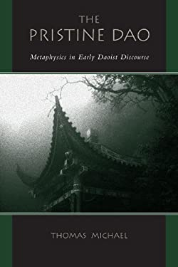 The Pristine DAO: Metaphysics in Early Daoist Discourse 9780791464762