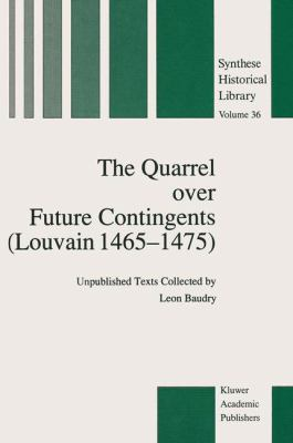 The Quarrel Over Future Contingents (Louvain 1465-1475): Unpublished Texts 9780792304548