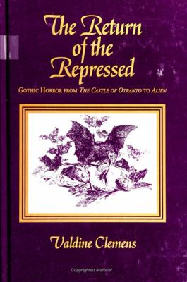 The Return of the Repressed: Gothic Horror from Castle of Otranto to Alien 9780791443286