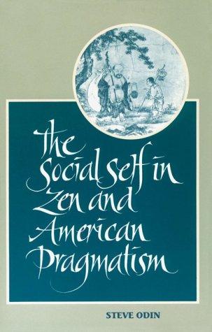 The Social Self in Zen and American Pragmatism 9780791424926