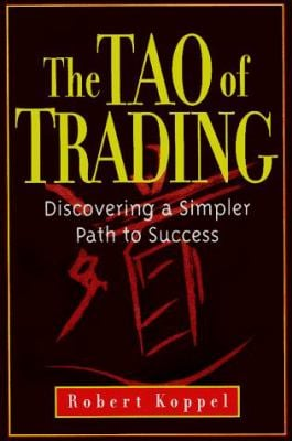 The Tao of Trading: Discovering a Simpler Path to Success 9780793125982