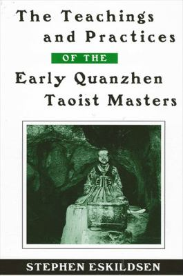 The Teachings and Practices of the Early Quanzhen Taoist Masters 9780791460467