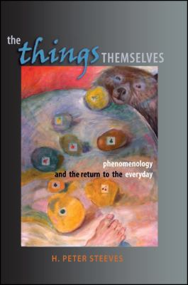 The Things Themselves: Phenomenology and the Return to the Everyday 9780791468548