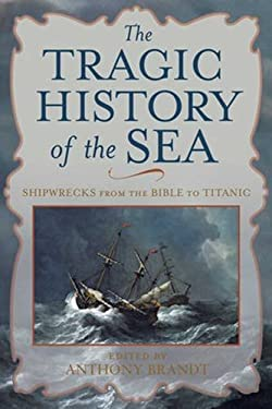 The Tragic History of the Sea: Shipwrecks from the Bible to Titanic 9780792259084