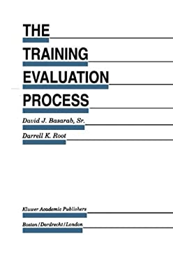 The Training Evaluation Process: A Practical Approach to Evaluating Corporate Training Programs 9780792392668