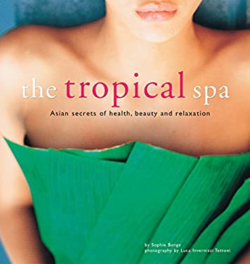 The Tropical Spa: Asian Secrets of Health, Beauty and Relaxation 9780794602628
