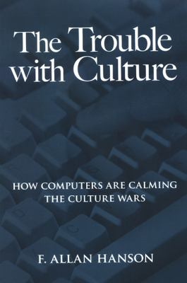 The Trouble with Culture: How Computers Are Calming the Culture Wars 9780791470176