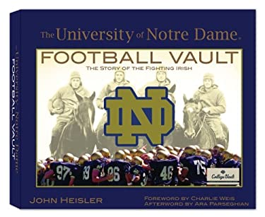 The University of Notre Dame Football Vault: The History of the Fighting Irish 9780794823863