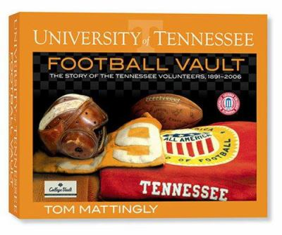 The University of Tennessee Football Vault: The Story of the Tennessee Volunteers, 1891-2006