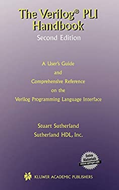 The Verilog Pli Handbook Second Edition: A User's Guide and Comprehensive Reference on the Verilog Programming Language Interface 9780792376583