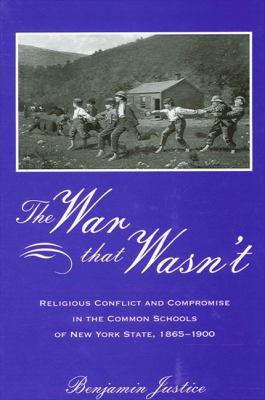 The War That Wasn't: Religious Conflict and Compromise in the Common Schools of New York State, 1865-1900 9780791462119