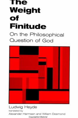 The Weight of Finitude: On the Philosophical Question of God 9780791442661