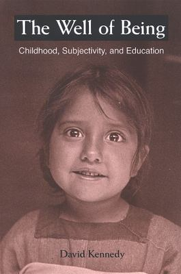 The Well of Being: Childhood, Subjectivity, and Education 9780791468265