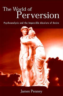 The World of Perversion: Psychoanalysis and the Impossible Absolute of Desire 9780791467695