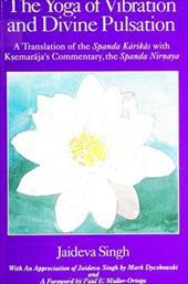 The Yoga of Vibration and Divine Pulsation: A Translation of the Spanda Karikas with Ksemaraja's Commentary, the Spanda Nirnaya 3153268