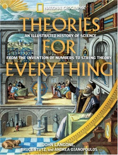 Theories for Everything: An Illustrated History of Science from the Invention of Numbers to String Theory 9780792239123