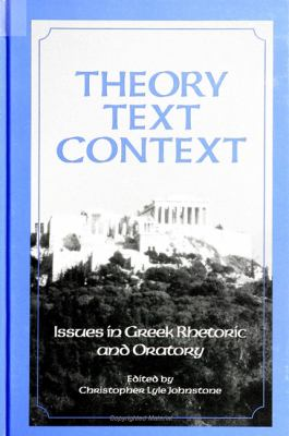 Theory; Text; Context: Issues in Greek Rhetoric and Oratory 9780791431085