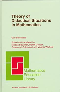 Theory of Didactical Situations in Mathematics: Didactique Des Math Matiques, 1970-1990 9780792345268