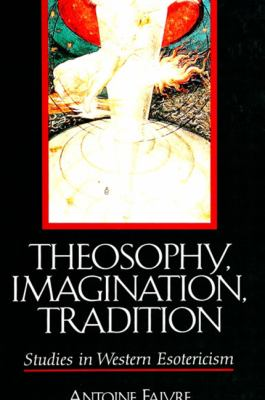 Theosophy; Imagination; Tradition: Studies in Western Esotericism 9780791444368