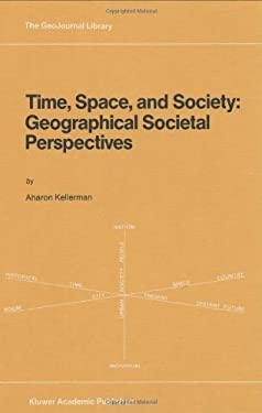 Time, Space, and Society: Geographical Societal Perpectives 9780792301233