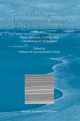 Tracking Environmental Change Using Lake Sediments: Volume 1: Basin Analysis, Coring, and Chronological Techniques 9780792364825