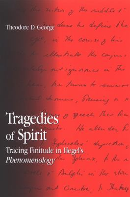 Tragedies of Spirit: Tracing Finitude in Hegel's Phenomenology 9780791468654