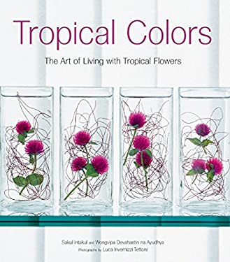 Tropical Colors: The Art of Living with Tropical Flowers 9780794600563