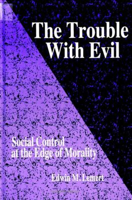 Trouble with Evil: Social Control at the Edge of Morality 9780791432440