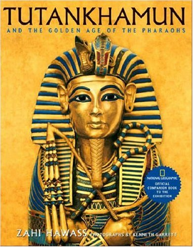 Tutankhamun and the Golden Age of the Pharaohs: Official Companion Book to the Exhibition Sponsored by National Geographic 9780792238737