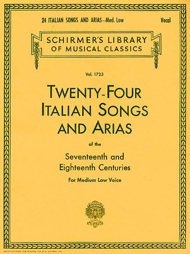 Twenty-Four Italian Songs and Arias of the Seventeenth and Eighteenth Centuries: For Medium Low Voice 9780793525546