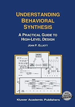 Understanding Behavioral Synthesis: A Practical Guide to High-Level Design 9780792385424