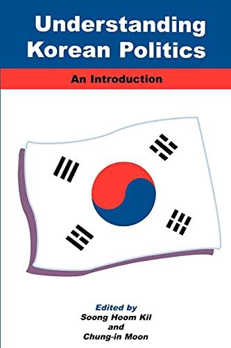 Understanding Korean Politics: An Introduction 9780791448908