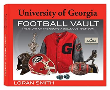 University of Georgia Football Vault: The Story of the Georgia Bulldogs, 1892-2007 9780794822965
