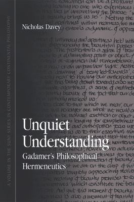 Unquiet Understanding: Gadamer's Philosophical Hermeneutics 9780791468418