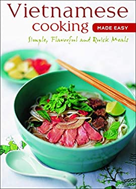 Vietnamese Cooking Made Easy: Simple, Flavorful and Quick Meals 9780794603472