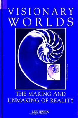 Visionary Worlds: The Making and Unmaking of Reality 9780791428627